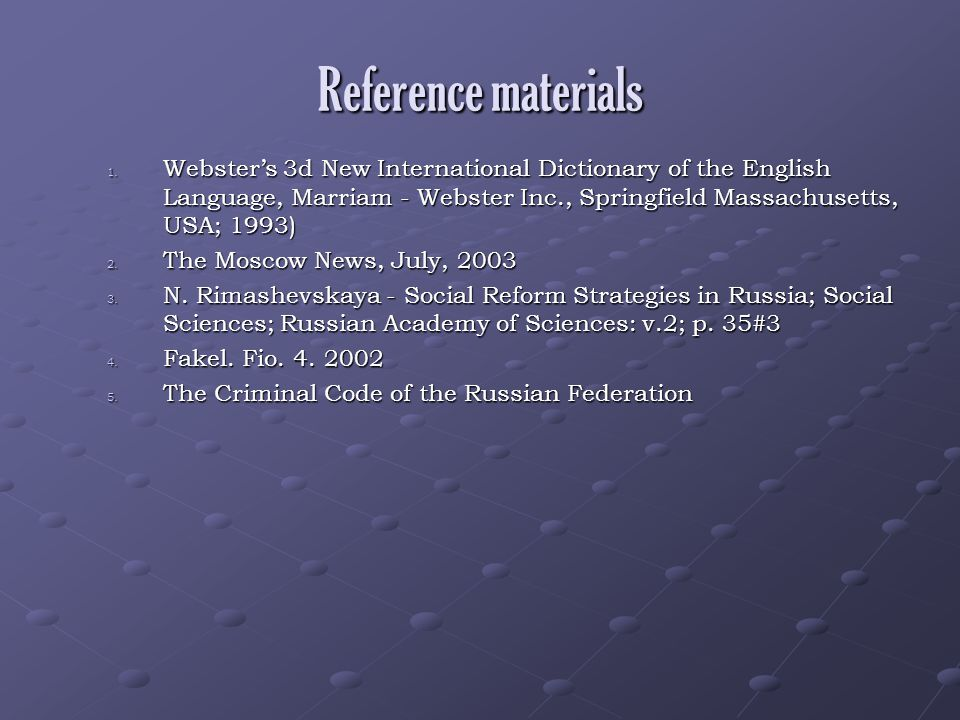 Reference materials Webster's 3d New International Dictionary of the English Language, Marriam - Webster Inc., Springfield Massachusetts, USA; 1993)