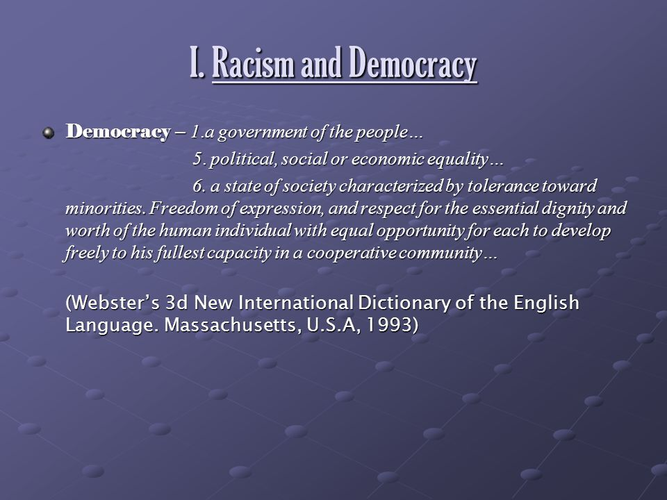 I. Racism and Democracy Democracy – 1.a government of the people…