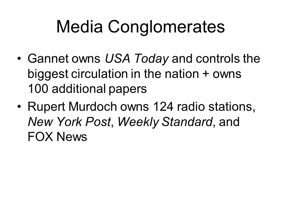 Media Conglomerates Gannet owns USA Today and controls the biggest circulation in the nation + owns 100 additional papers.