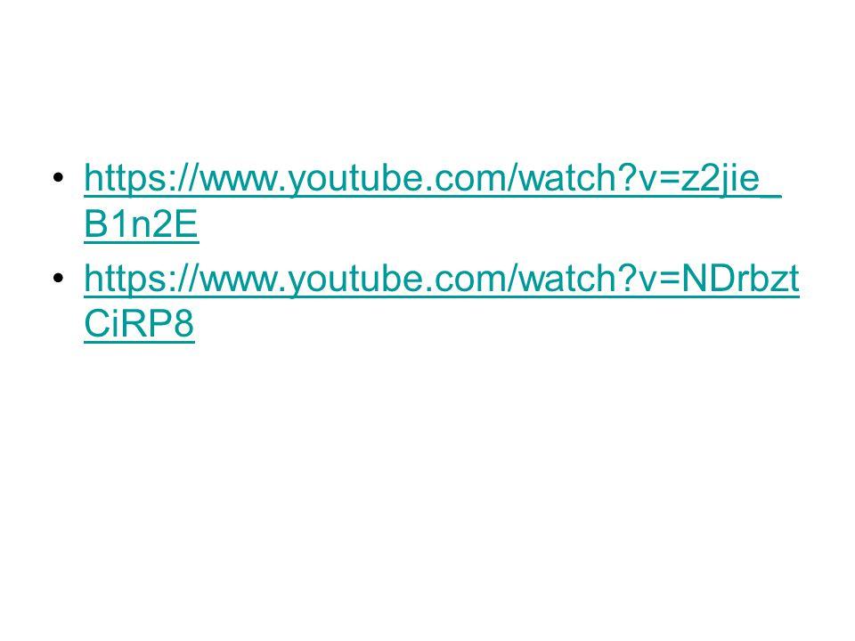 https://www.youtube.com/watch v=z2jie_B1n2E https://www.youtube.com/watch v=NDrbztCiRP8