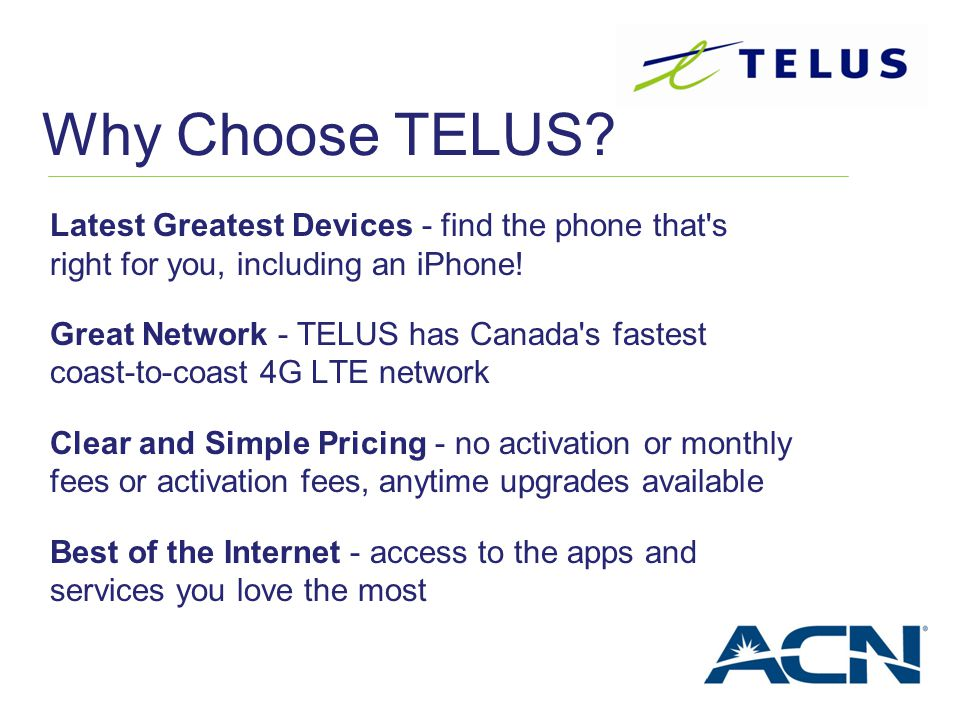 Why Choose TELUS Latest Greatest Devices - find the phone that s right for you, including an iPhone!
