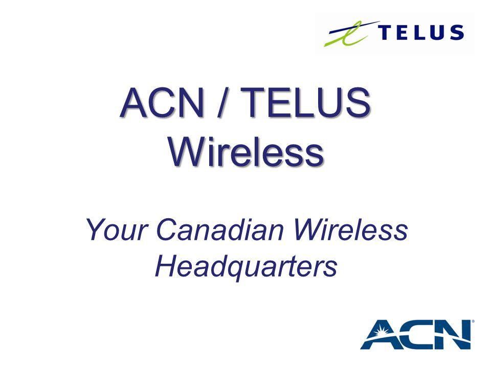 ACN / TELUS Wireless Your Canadian Wireless Headquarters
