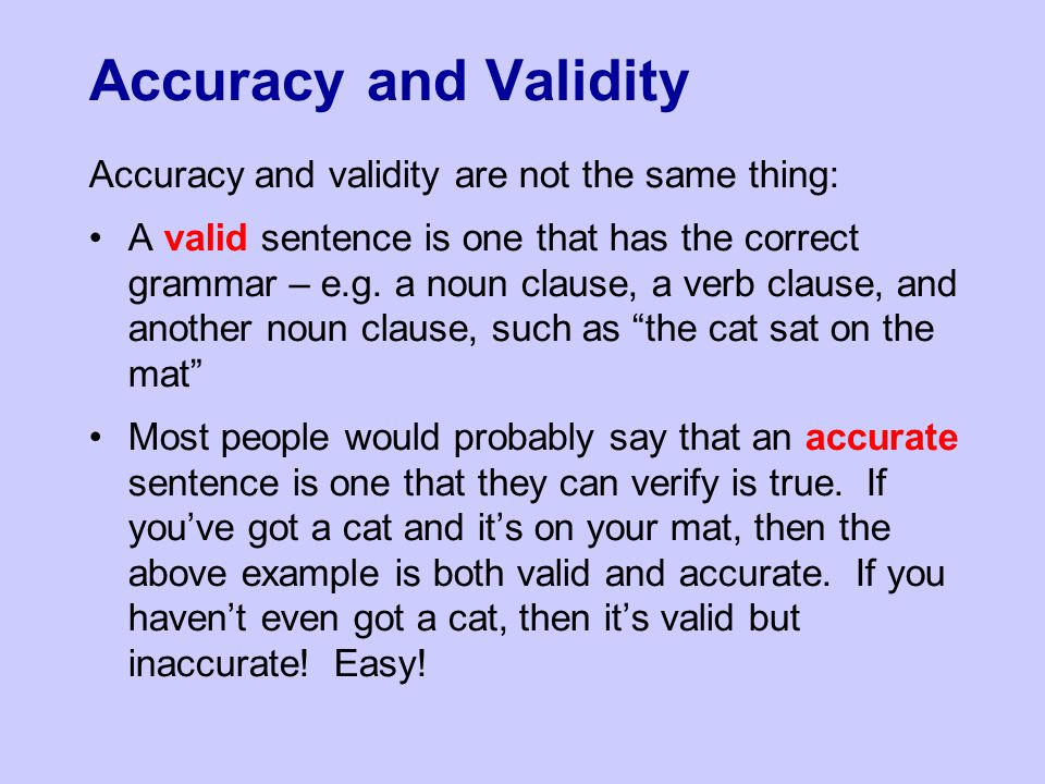 Accuracy and Validity Accuracy and validity are not the same thing: