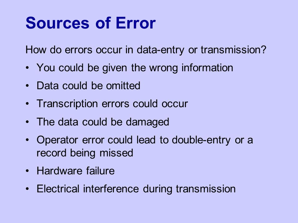 Sources of Error How do errors occur in data-entry or transmission