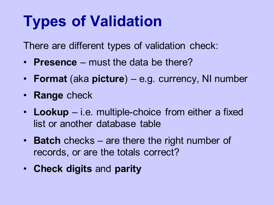 Types of Validation There are different types of validation check: