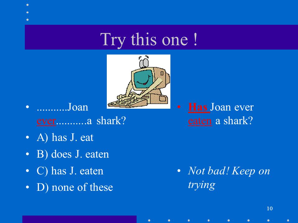 Try this one ! ...........Joan ever...........a shark A) has J. eat