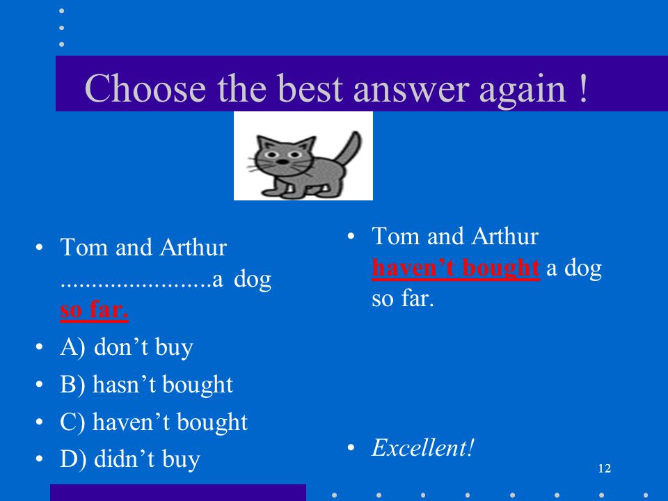 Choose the best answer again !