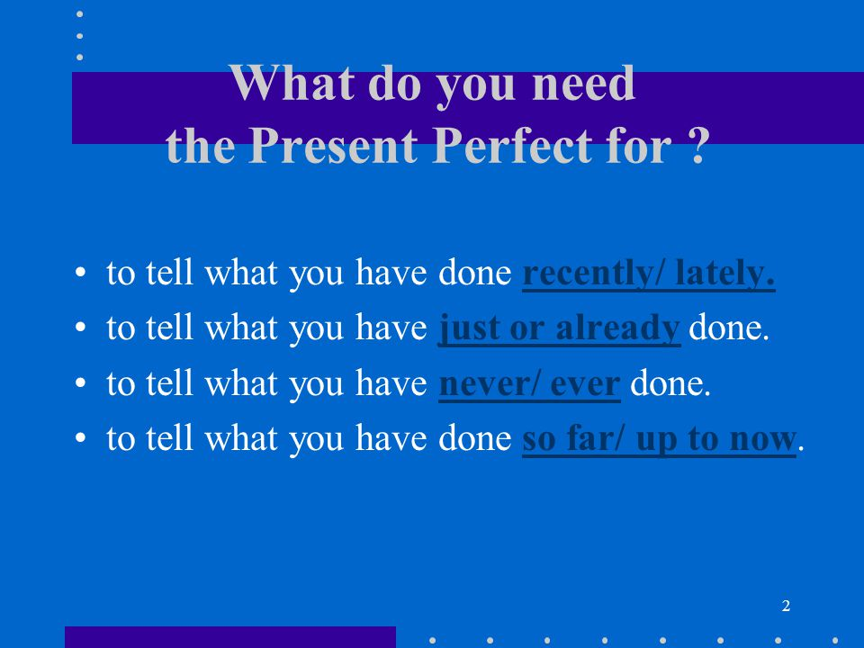 What do you need the Present Perfect for