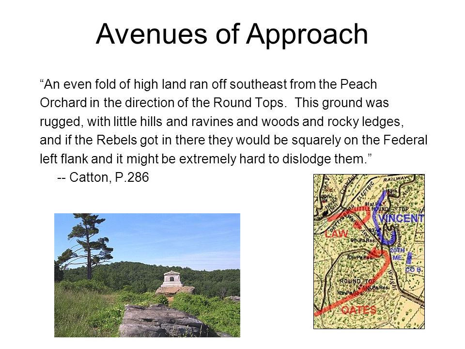Avenues of Approach An even fold of high land ran off southeast from the Peach. Orchard in the direction of the Round Tops. This ground was.