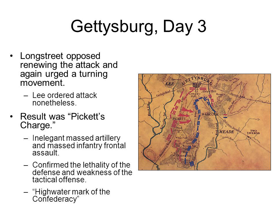 Gettysburg, Day 3 Longstreet opposed renewing the attack and again urged a turning movement. Lee ordered attack nonetheless.