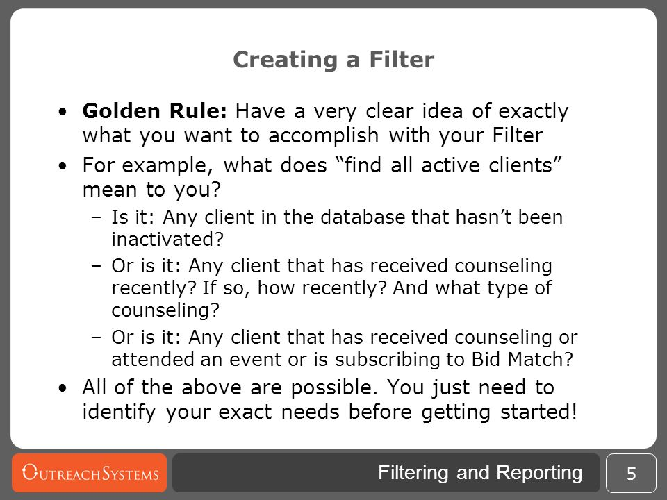 Creating a Filter Golden Rule: Have a very clear idea of exactly what you want to accomplish with your Filter.