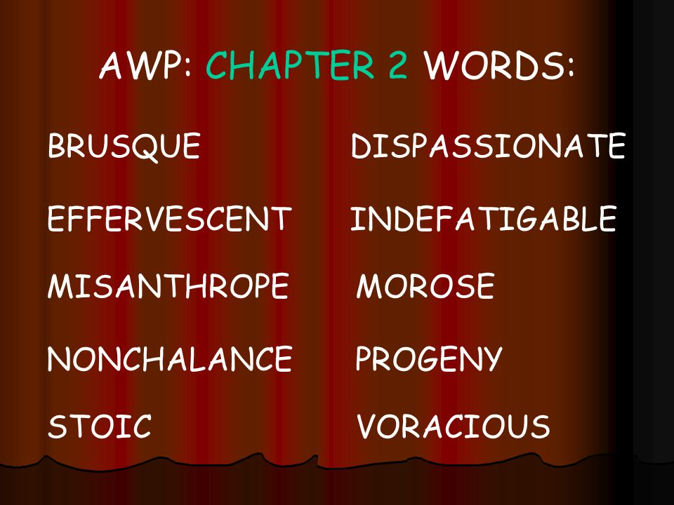 AWP: CHAPTER 2 WORDS: BRUSQUE DISPASSIONATE EFFERVESCENT INDEFATIGABLE