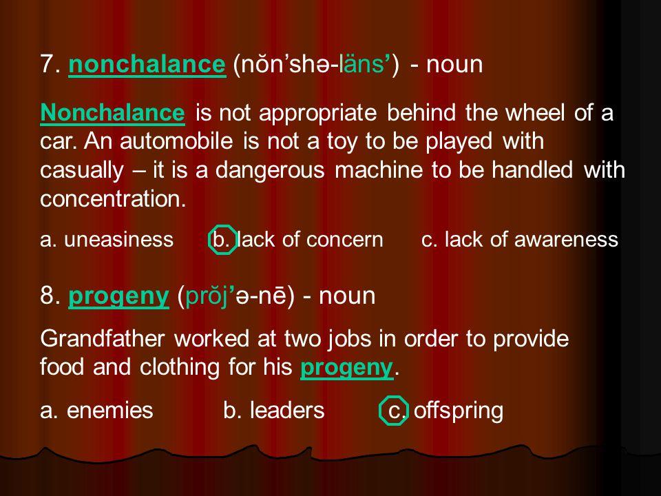 7. nonchalance (nŏn'shə-läns') - noun