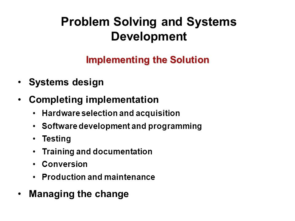 Problem Solving and Systems Development Implementing the Solution