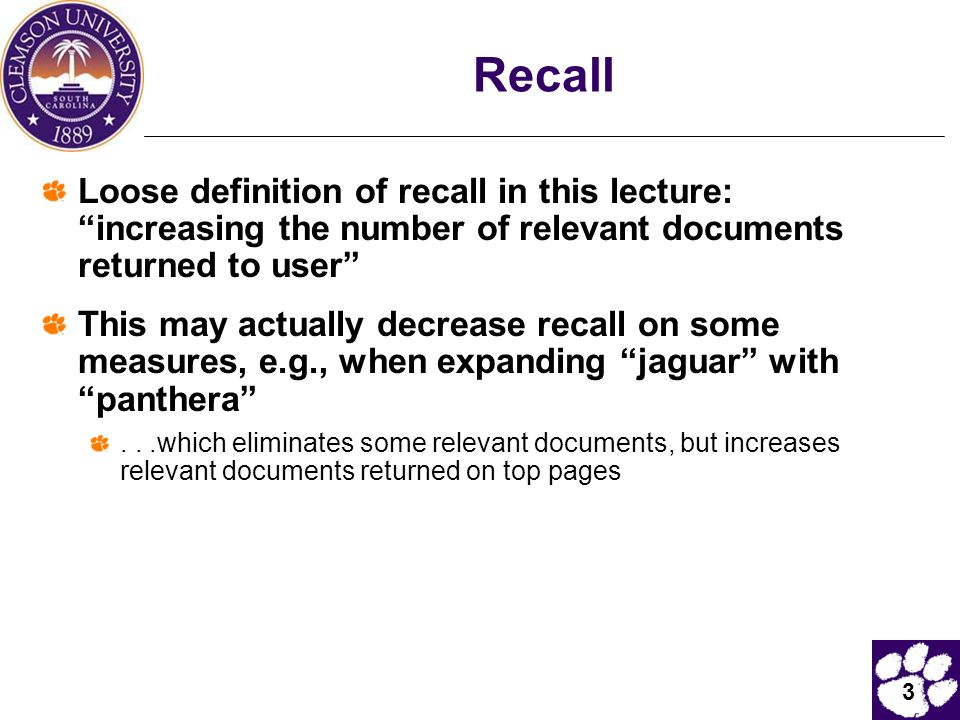 Recall Loose definition of recall in this lecture: increasing the number of relevant documents returned to user
