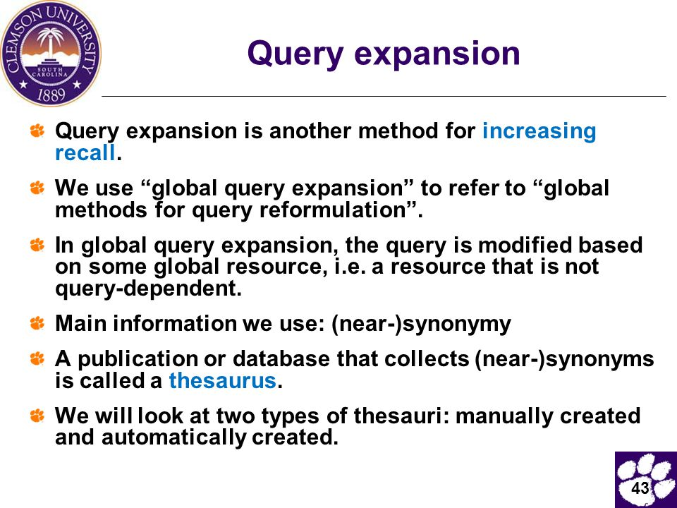 Query expansion Query expansion is another method for increasing recall.