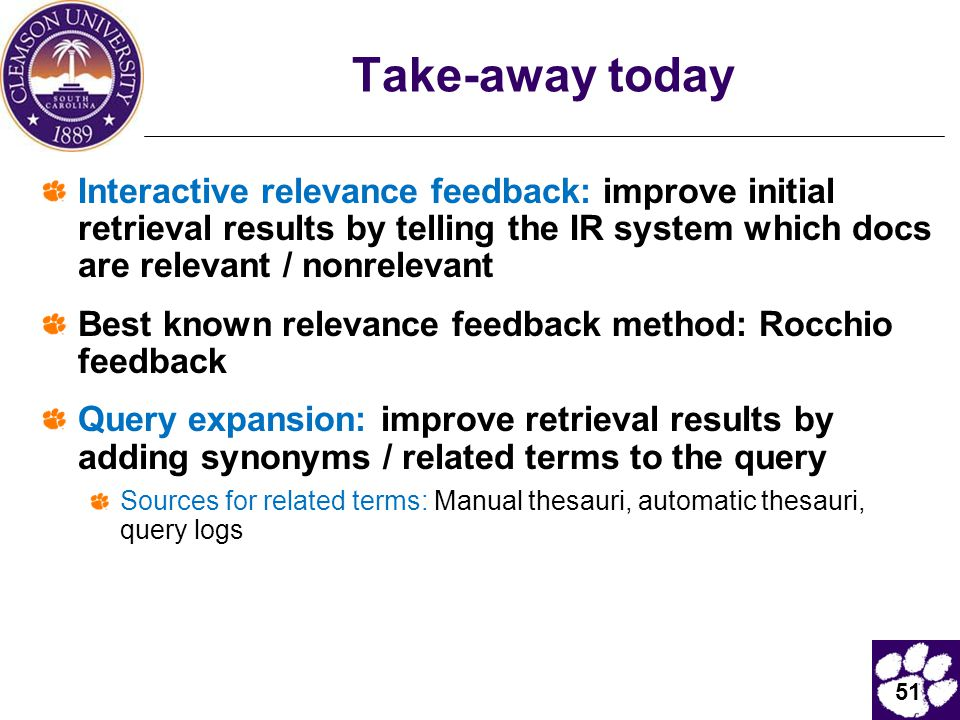 Take-away today Interactive relevance feedback: improve initial retrieval results by telling the IR system which docs are relevant / nonrelevant.
