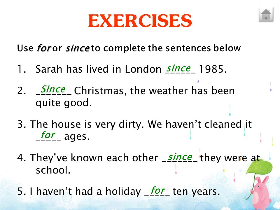 EXERCISES Sarah has lived in London ______ 1985.