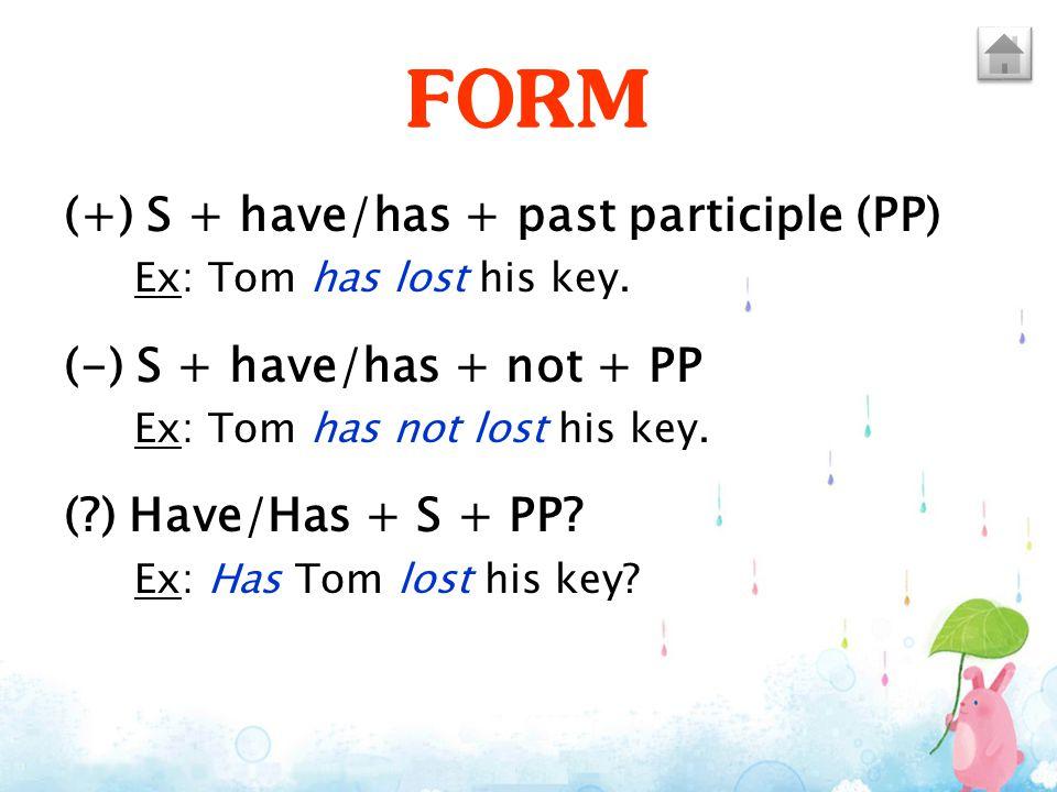 FORM (+) S + have/has + past participle (PP)
