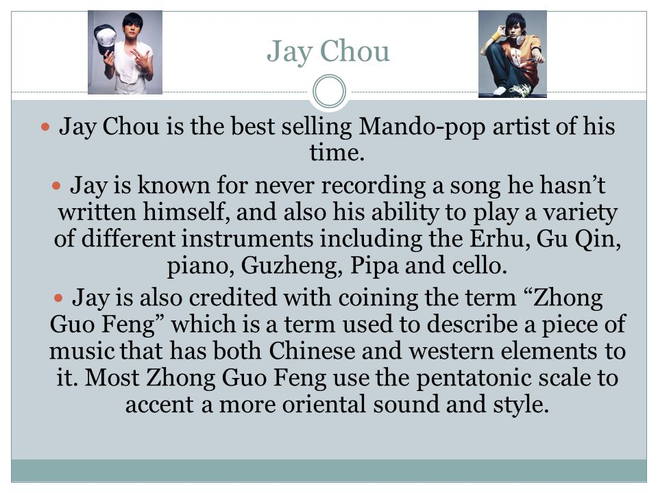 Jay Chou is the best selling Mando-pop artist of his time.