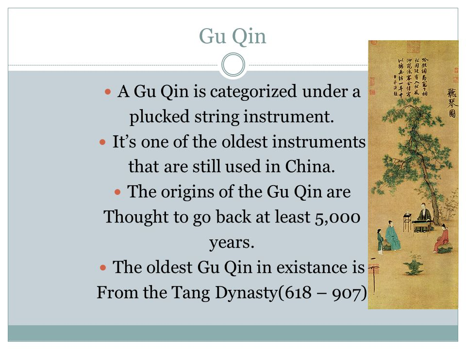 Gu Qin A Gu Qin is categorized under a plucked string instrument.