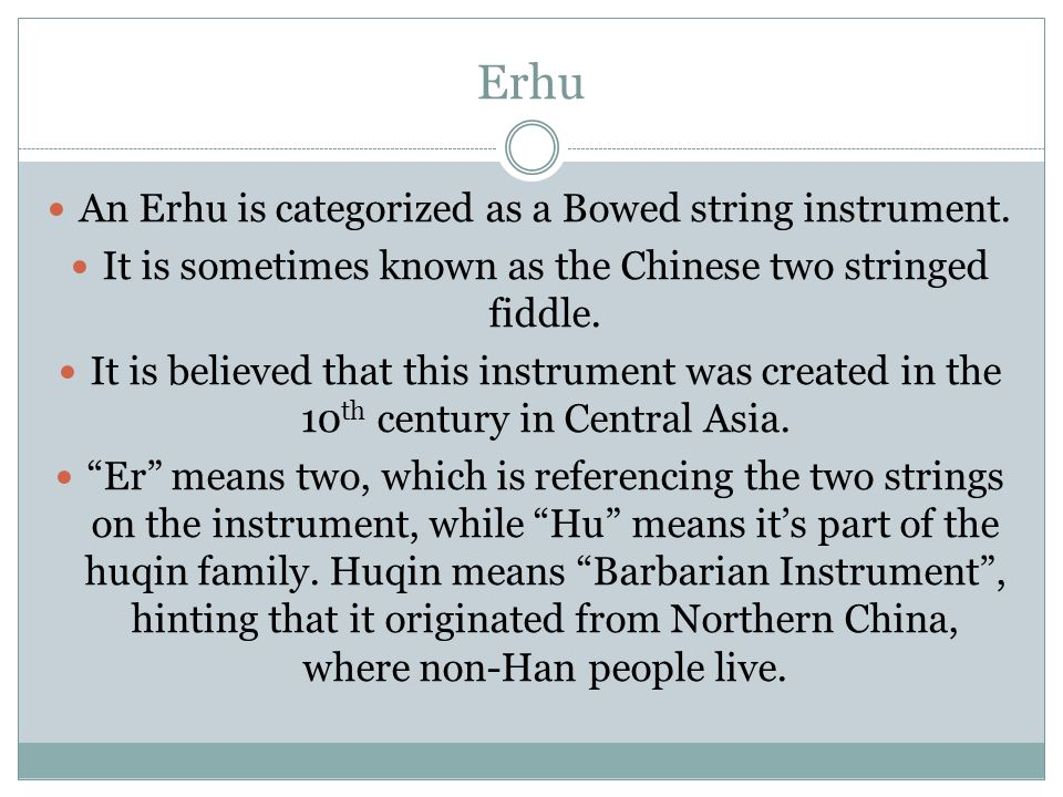 Erhu An Erhu is categorized as a Bowed string instrument.