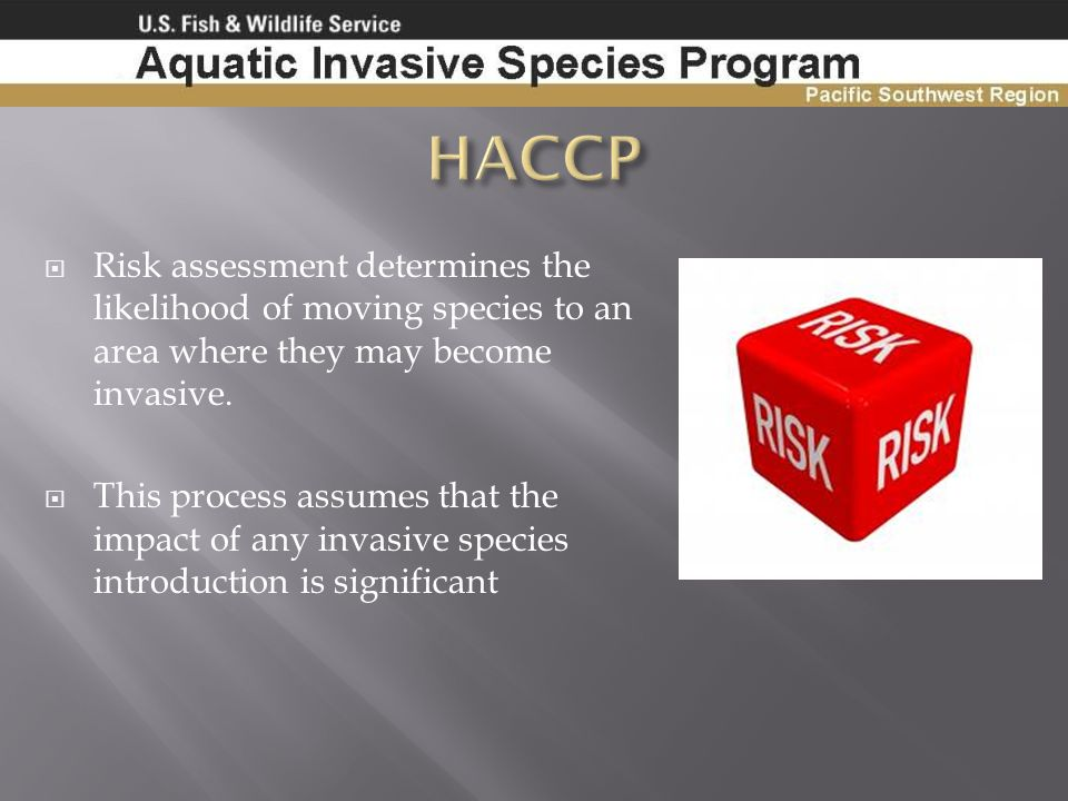 HACCP Risk assessment determines the likelihood of moving species to an area where they may become invasive.