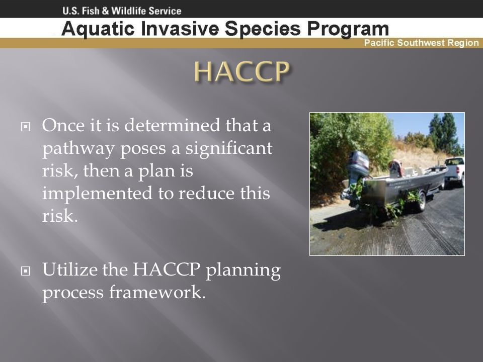 HACCP Once it is determined that a pathway poses a significant risk, then a plan is implemented to reduce this risk.