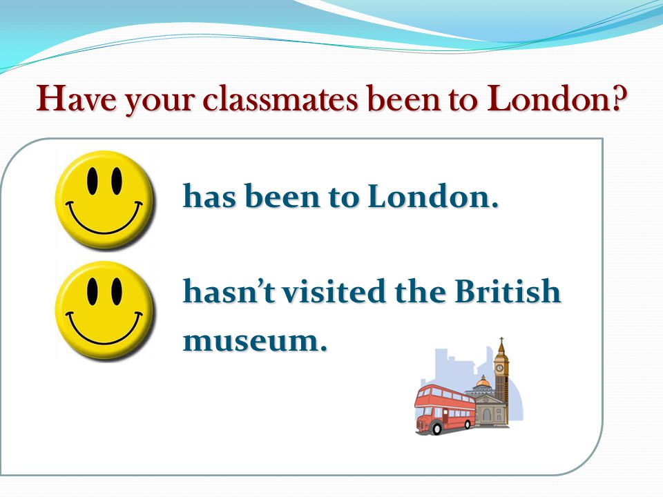 Have your classmates been to London