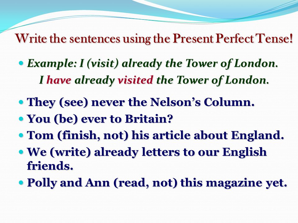 Write the sentences using the Present Perfect Tense!