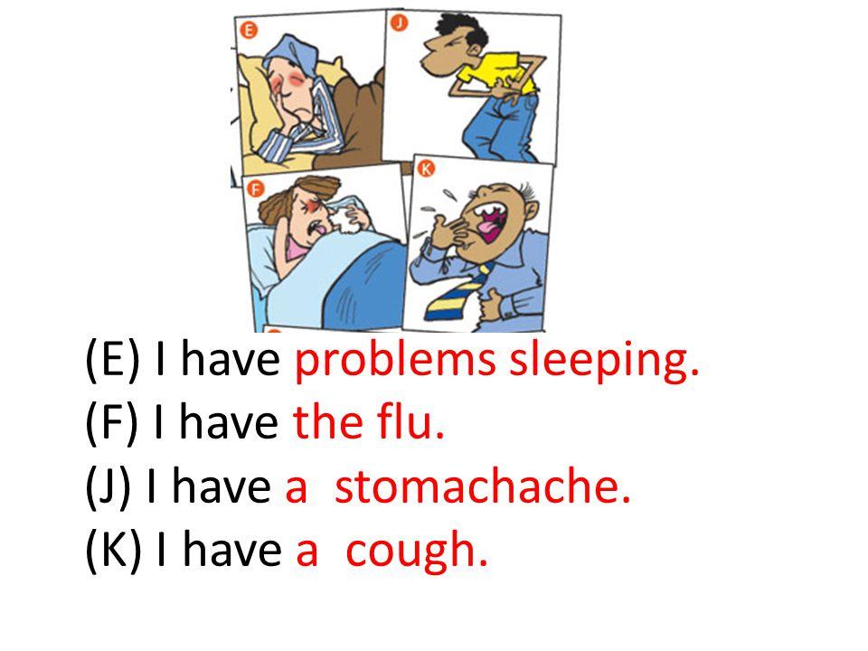 (E) I have problems sleeping.
