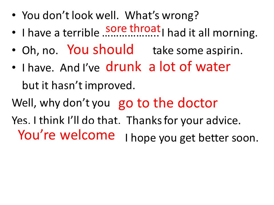 You should drunk a lot of water go to the doctor You're welcome