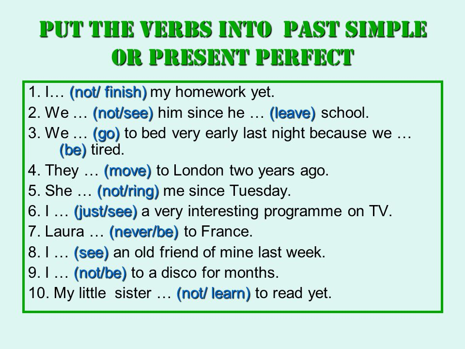 Put the verbs into Past Simple or Present Perfect