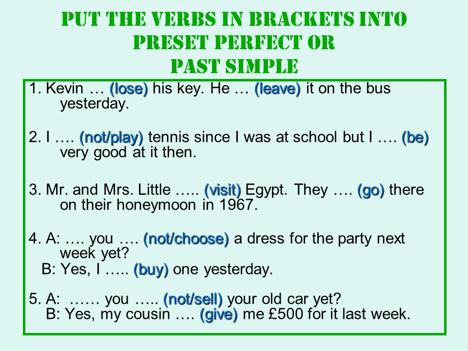 Put the verbs in brackets into Preset Perfect or Past Simple