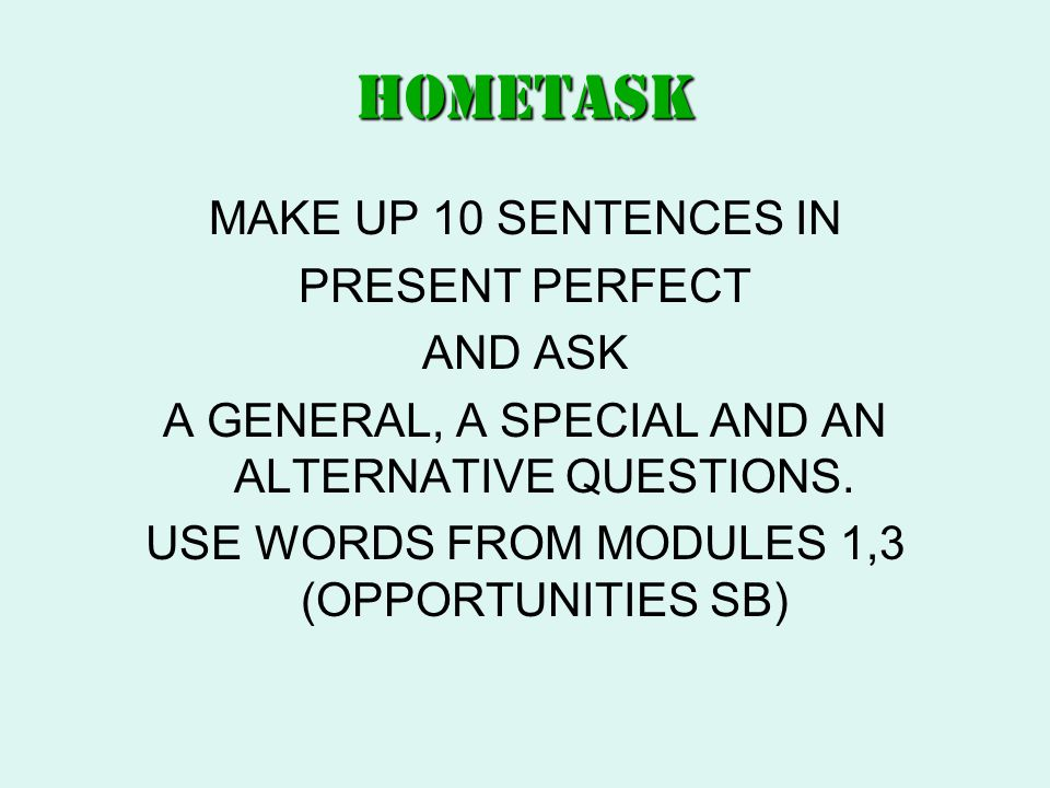HOMETASK MAKE UP 10 SENTENCES IN PRESENT PERFECT AND ASK