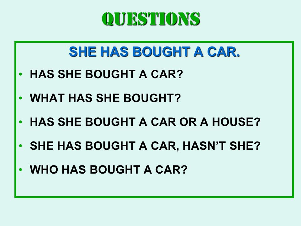 QUESTIONS SHE HAS BOUGHT A CAR. HAS SHE BOUGHT A CAR