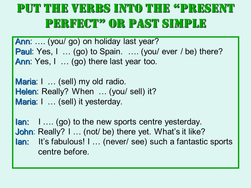 Put the verbs into the Present perfect or Past Simple