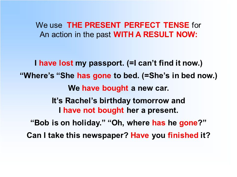 We use THE PRESENT PERFECT TENSE for