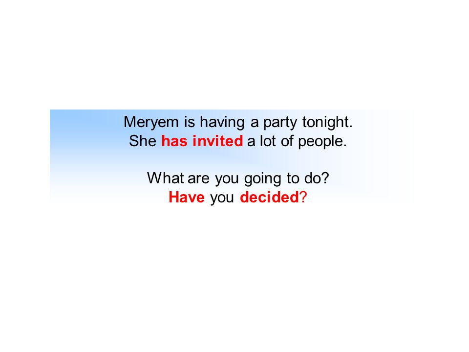 Meryem is having a party tonight. She has invited a lot of people.