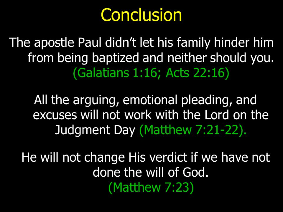 Conclusion The apostle Paul didn't let his family hinder him from being baptized and neither should you. (Galatians 1:16; Acts 22:16)