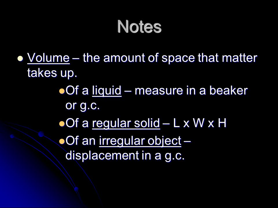 Notes Volume – the amount of space that matter takes up.