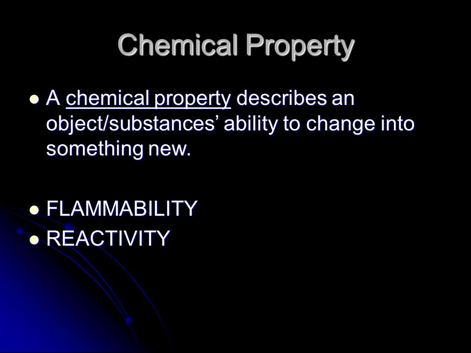 Chemical Property A chemical property describes an object/substances' ability to change into something new.