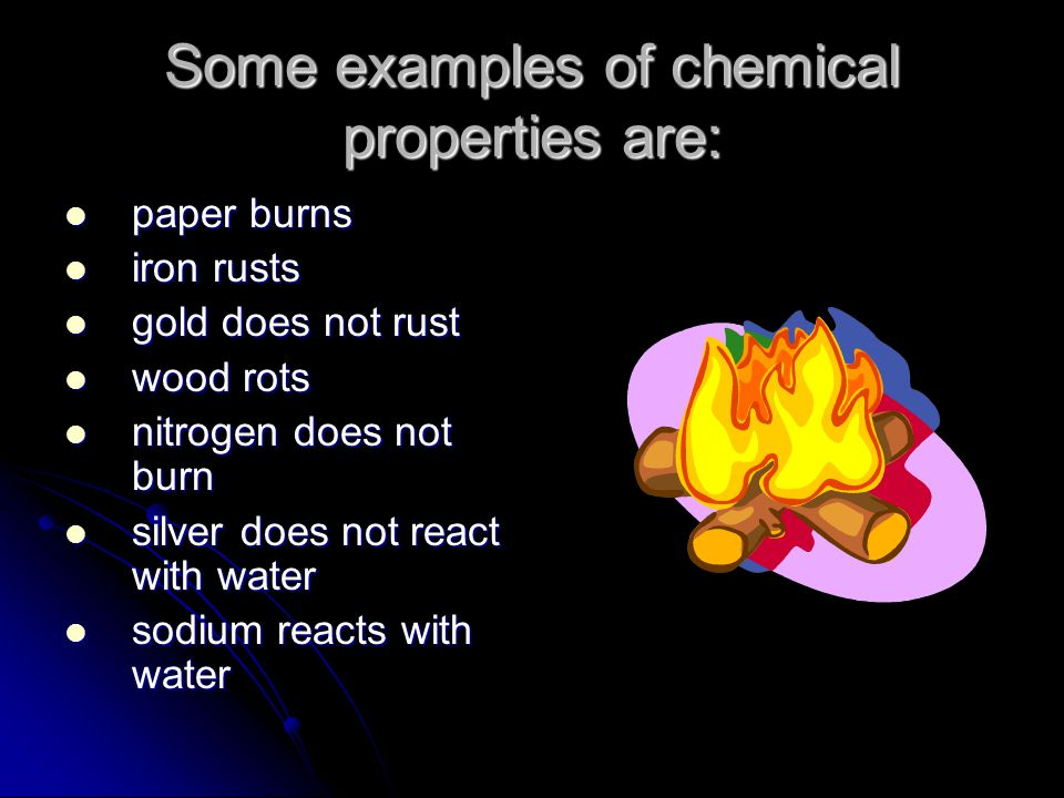 Some examples of chemical properties are: