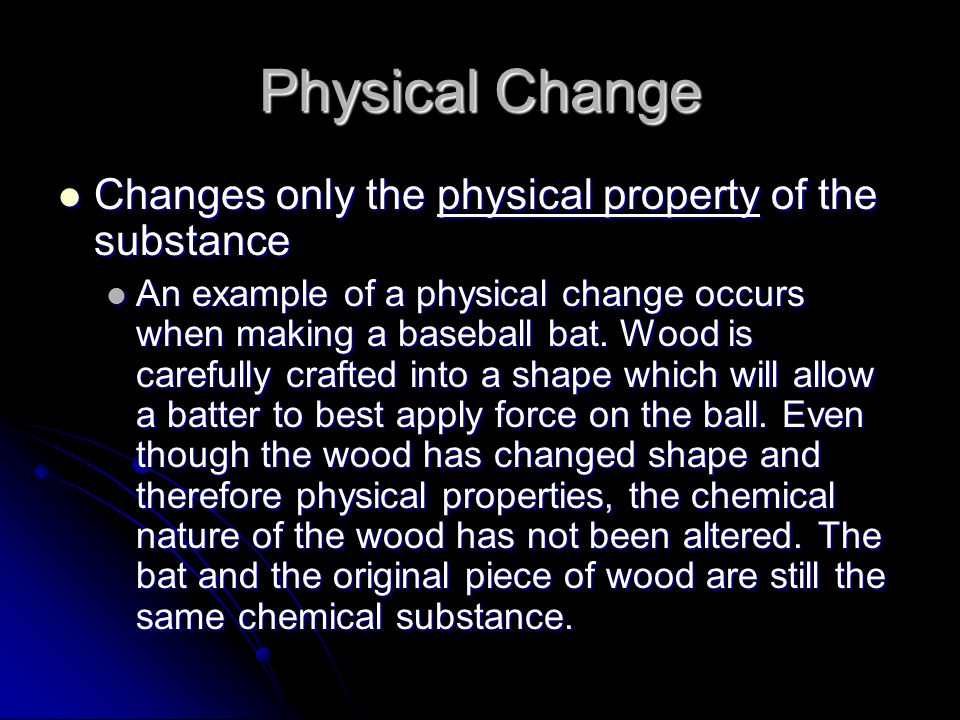 Physical Change Changes only the physical property of the substance