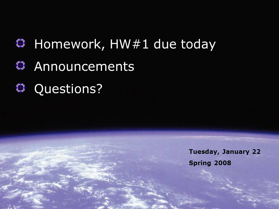 Homework, HW#1 due today Announcements Questions Tuesday, January 22