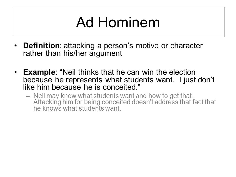 Ad Hominem Definition: attacking a person's motive or character rather than his/her argument.
