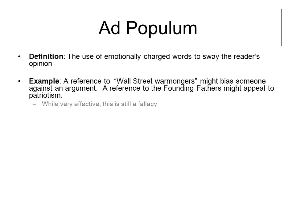 Ad Populum Definition: The use of emotionally charged words to sway the reader's opinion.