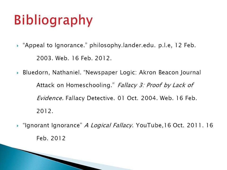 Bibliography Appeal to Ignorance. philosophy.lander.edu. p.l.e, 12 Feb. 2003. Web. 16 Feb. 2012.
