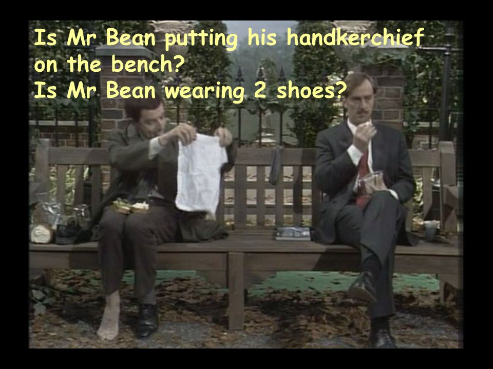 Is Mr Bean putting his handkerchief on the bench