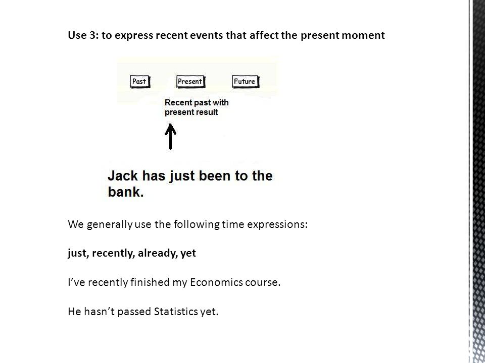 Use 3: to express recent events that affect the present moment